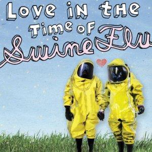 Stupid Time Machine presents Love In The Time of Swine Flu